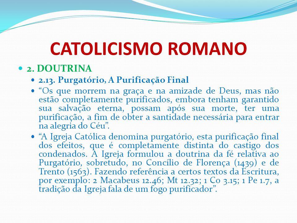 CATOLICISMO ROMANO 2. DOUTRINA 2.13. Purgatório, A Purificação Final