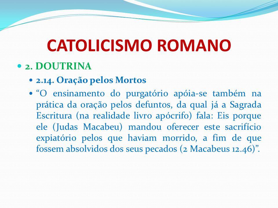 CATOLICISMO ROMANO 2. DOUTRINA 2.14. Oração pelos Mortos