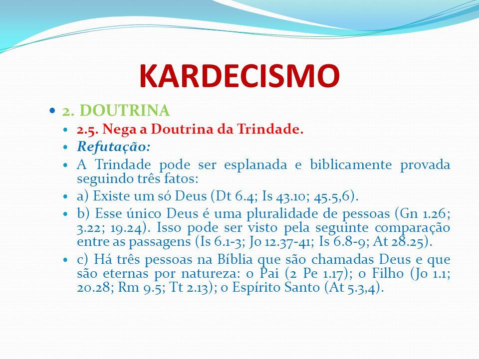 KARDECISMO 2. DOUTRINA 2.5. Nega a Doutrina da Trindade. Refutação: