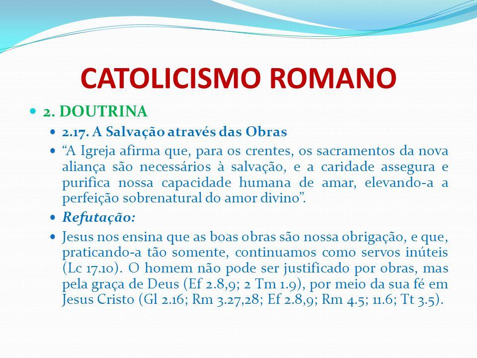 CATOLICISMO ROMANO 2. DOUTRINA 2.17. A Salvação através das Obras