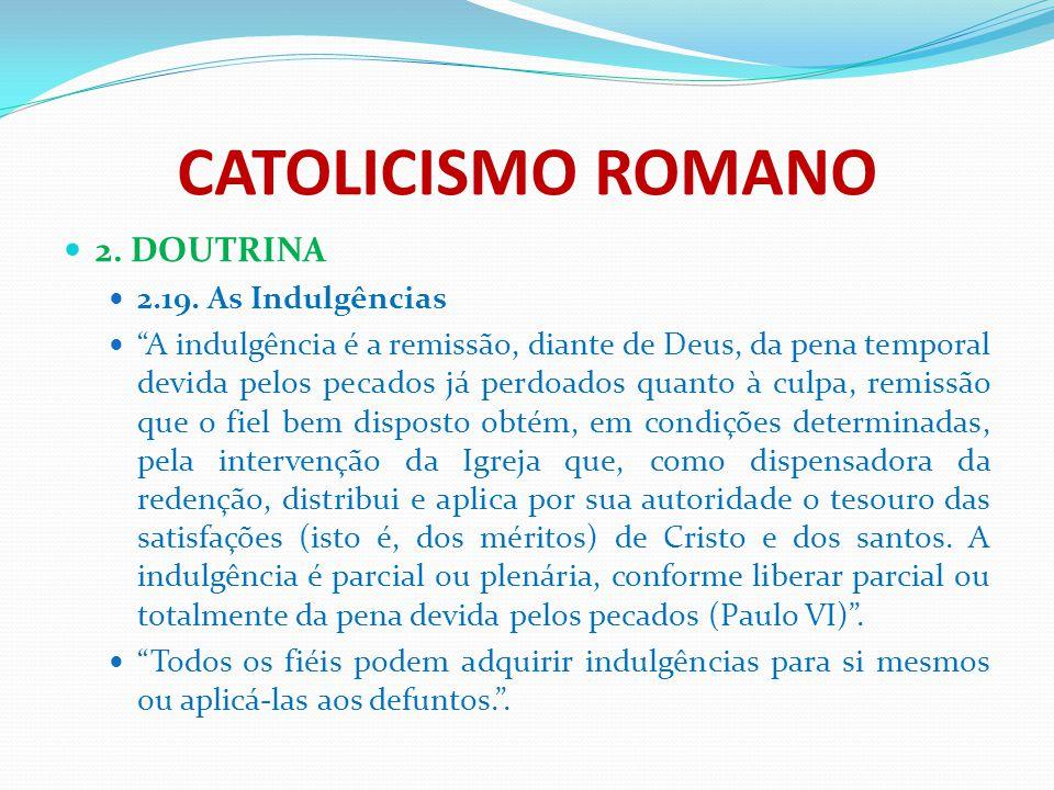 CATOLICISMO ROMANO 2. DOUTRINA 2.19. As Indulgências