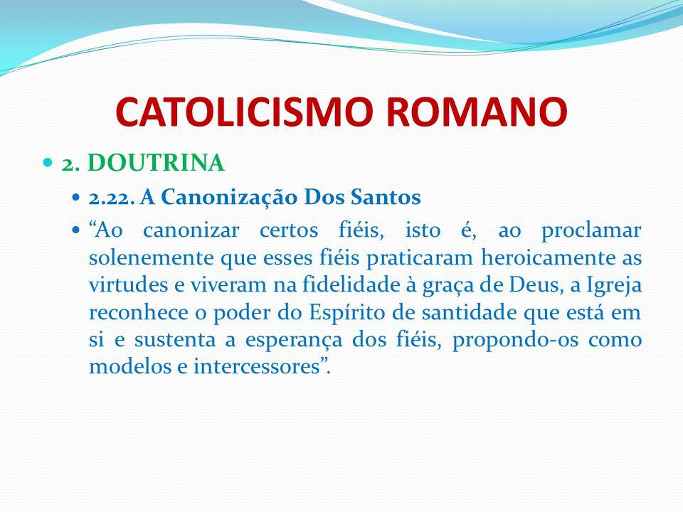 CATOLICISMO ROMANO 2. DOUTRINA 2.22. A Canonização Dos Santos