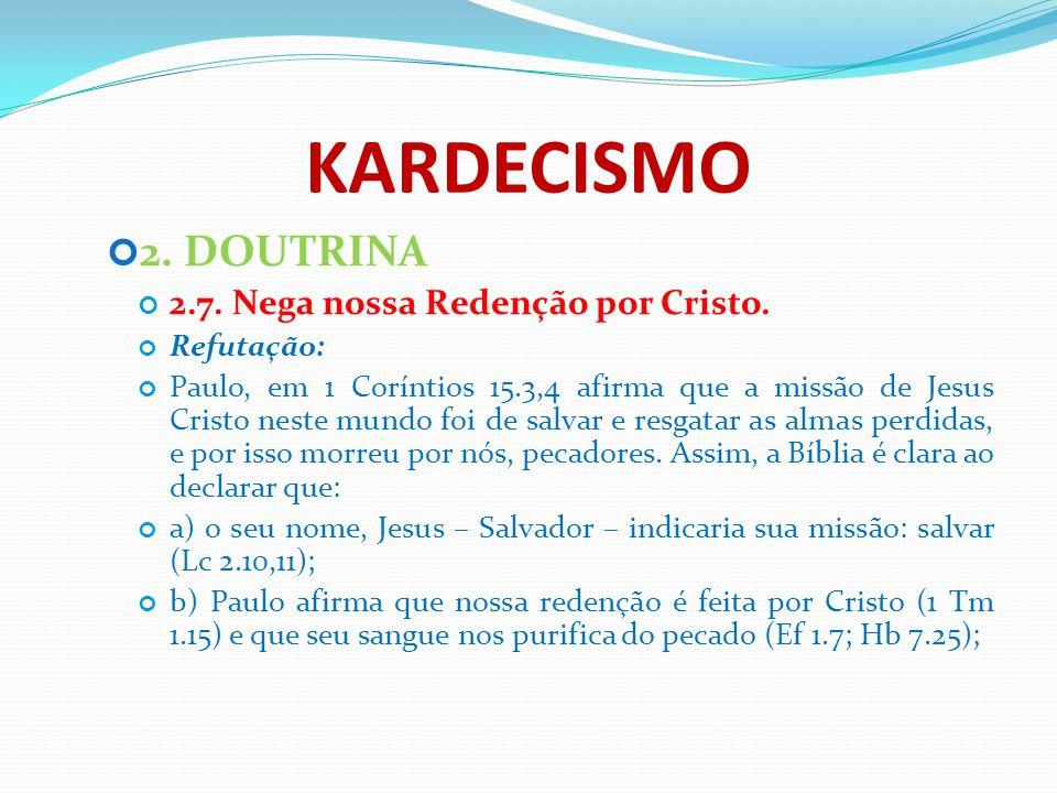 KARDECISMO 2. DOUTRINA 2.7. Nega nossa Redenção por Cristo. Refutação:
