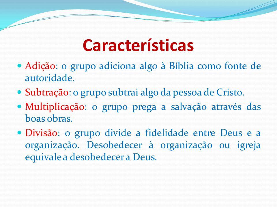Características Adição: o grupo adiciona algo à Bíblia como fonte de autoridade. Subtração: o grupo subtrai algo da pessoa de Cristo.