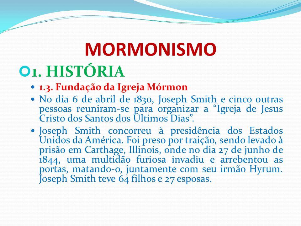 MORMONISMO 1. HISTÓRIA 1.3. Fundação da Igreja Mórmon