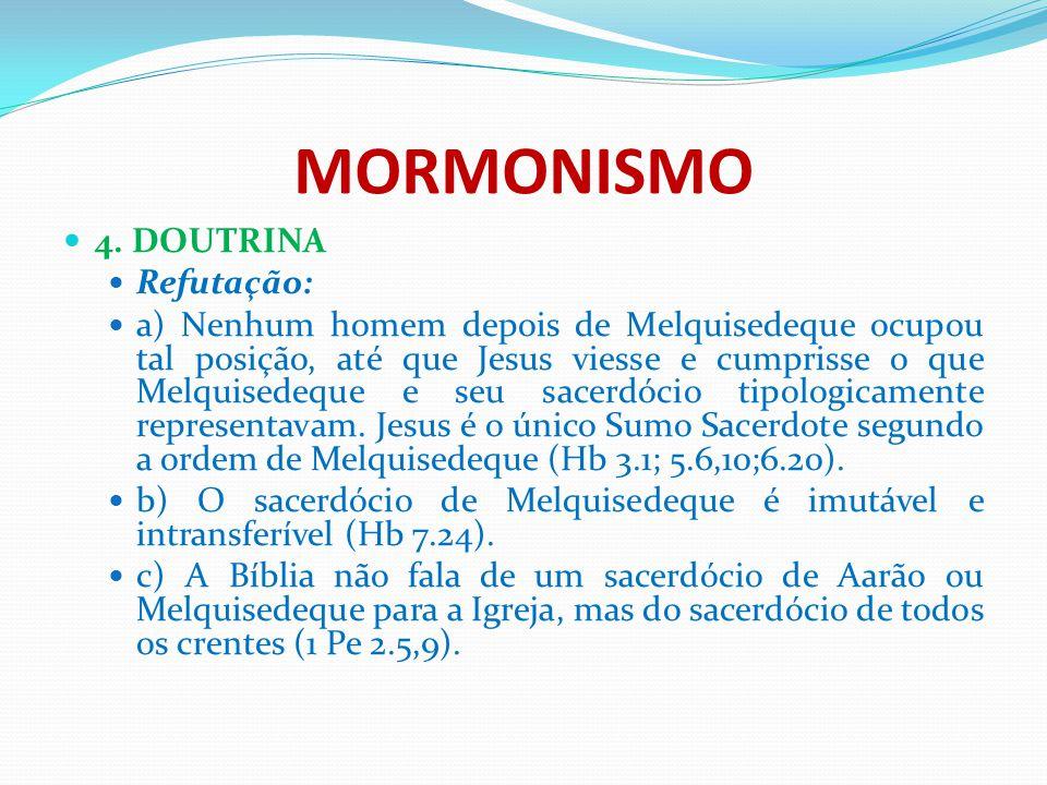 MORMONISMO 4. DOUTRINA Refutação:
