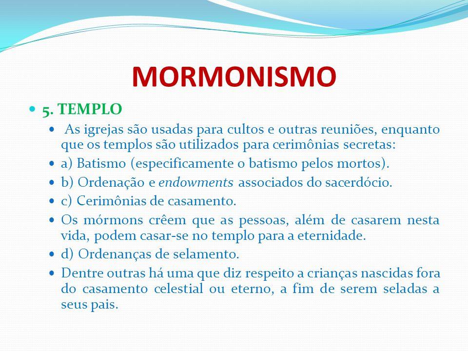 MORMONISMO 5. TEMPLO. As igrejas são usadas para cultos e outras reuniões, enquanto que os templos são utilizados para cerimônias secretas: