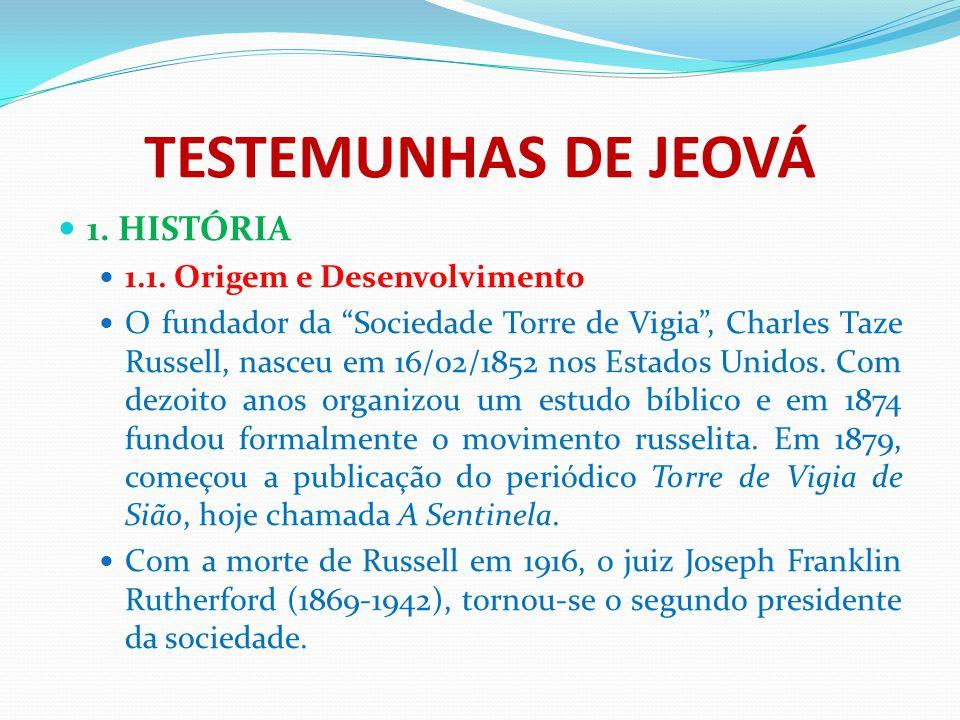 TESTEMUNHAS DE JEOVÁ 1. HISTÓRIA 1.1. Origem e Desenvolvimento