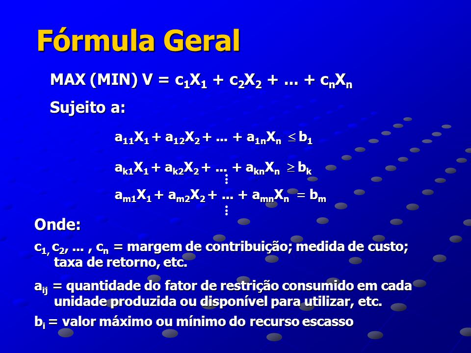 Fórmula Geral MAX (MIN) V = c1X1 + c2X2 + ... + cnXn Sujeito a: