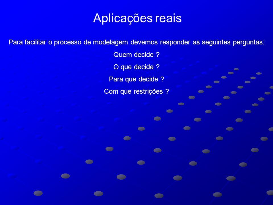 Aplicações reais Para facilitar o processo de modelagem devemos responder as seguintes perguntas: Quem decide