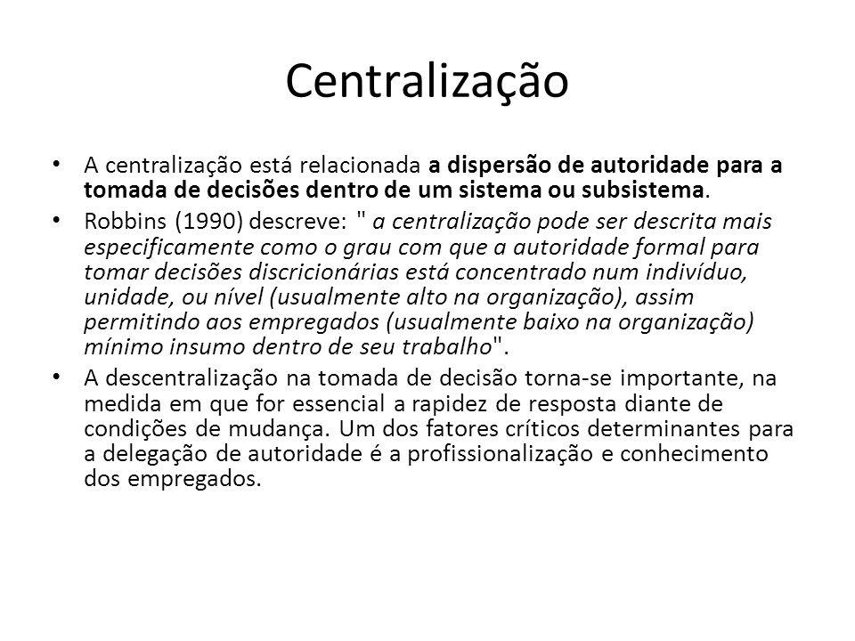 Centralização A centralização está relacionada a dispersão de autoridade para a tomada de decisões dentro de um sistema ou subsistema.