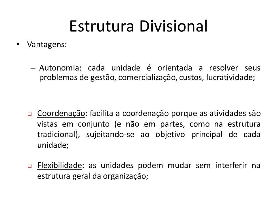 Estrutura Divisional Vantagens: