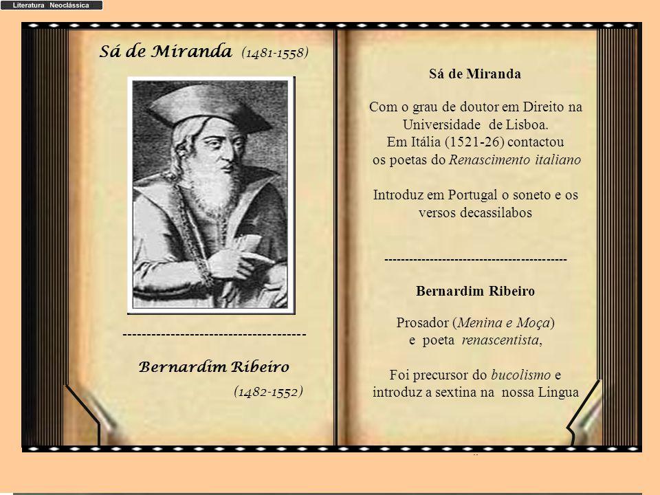 Sá de Miranda Com o grau de doutor em Direito na Universidade de Lisboa. Em Itália (1521-26) contactou os poetas do Renascimento italiano.