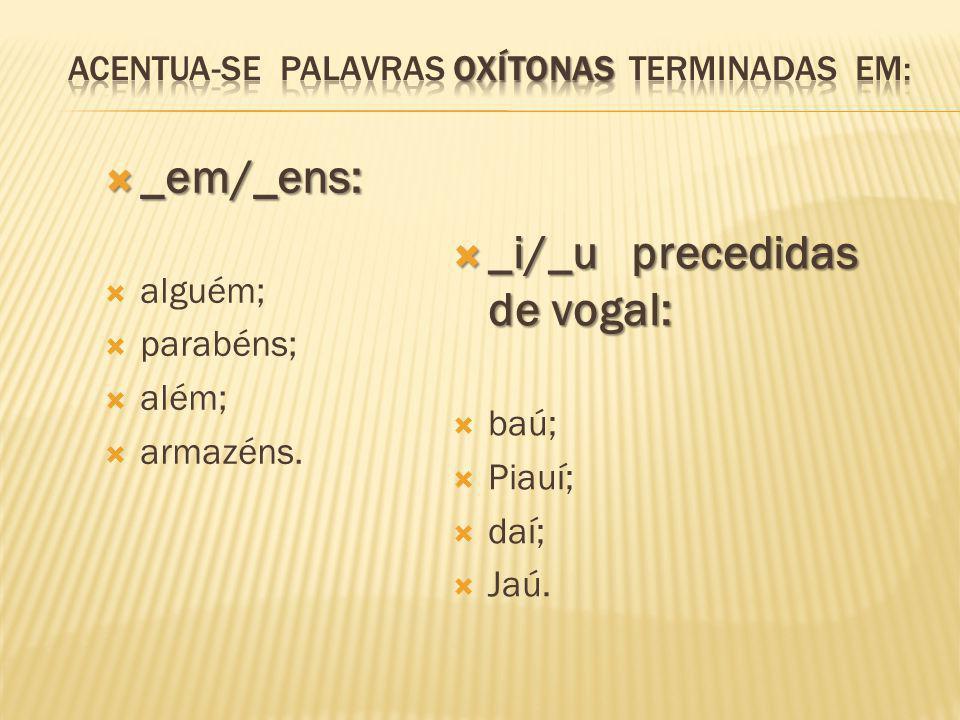 Acentua-se Palavras oxítonas terminadas em: