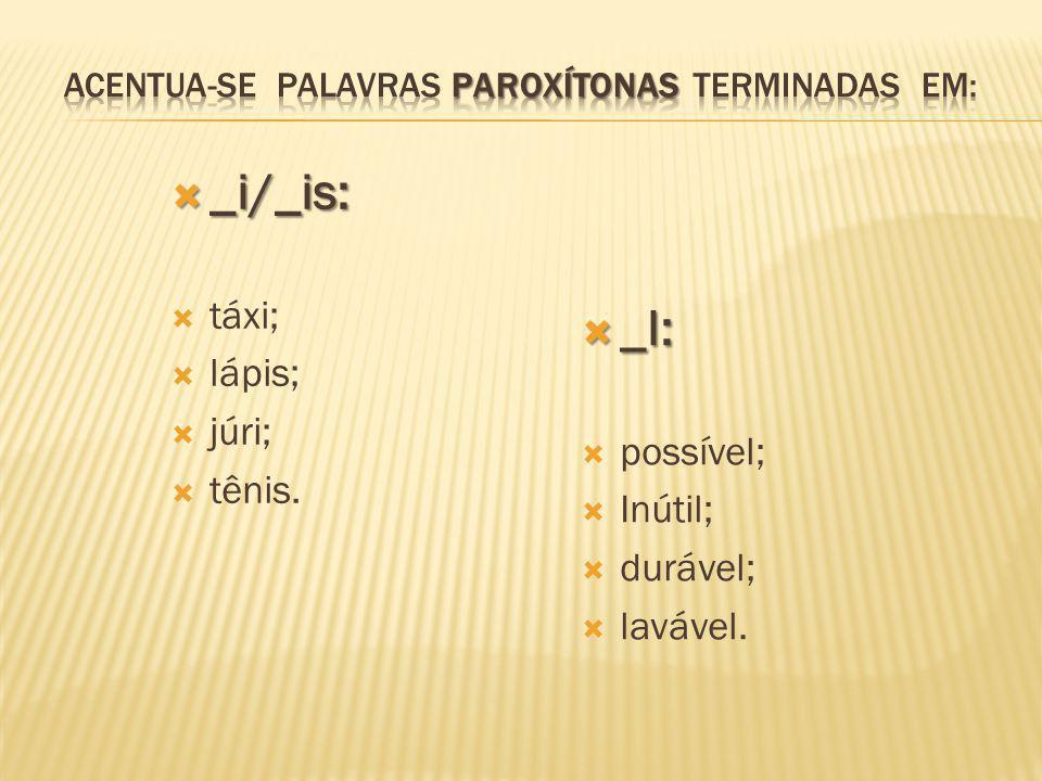 Acentua-se Palavras paroxítonas terminadas em: