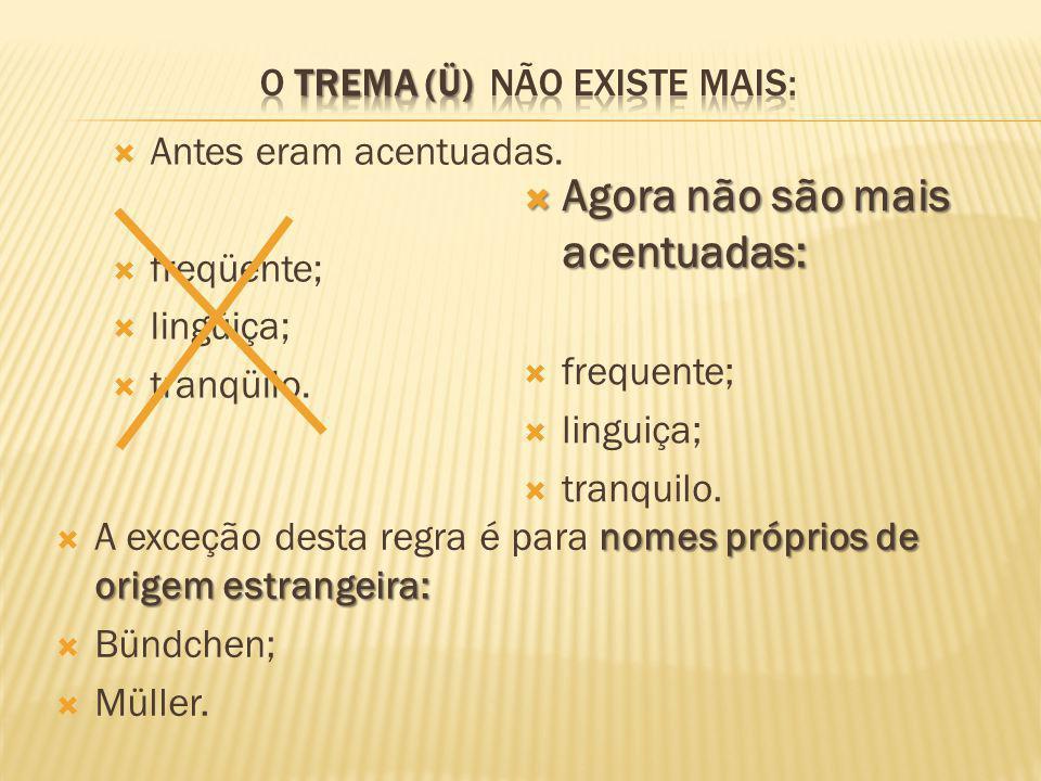 O TREMA (Ü) NÃO EXISTE MAIS: