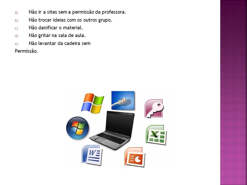 Não ir a sites sem a permissão da professora.