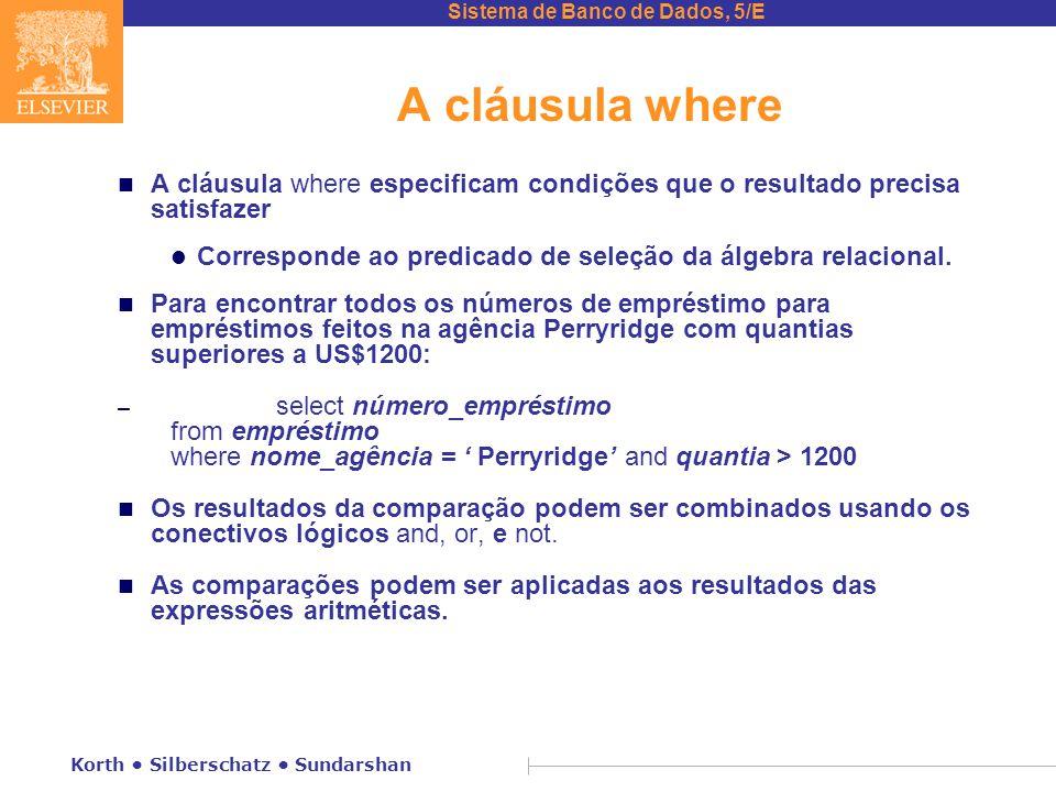 A cláusula where A cláusula where especificam condições que o resultado precisa satisfazer.