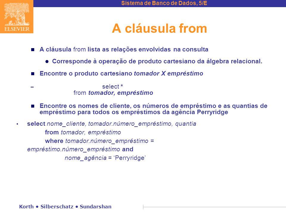 A cláusula from A cláusula from lista as relações envolvidas na consulta. Corresponde à operação de produto cartesiano da álgebra relacional.