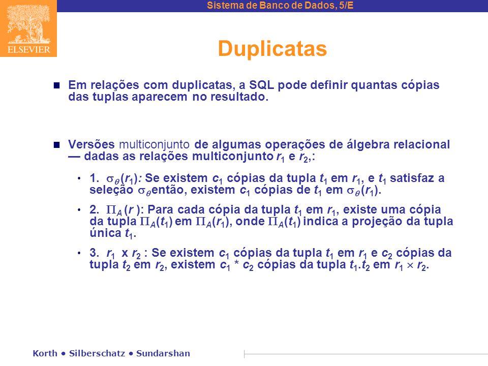 Duplicatas Em relações com duplicatas, a SQL pode definir quantas cópias das tuplas aparecem no resultado.
