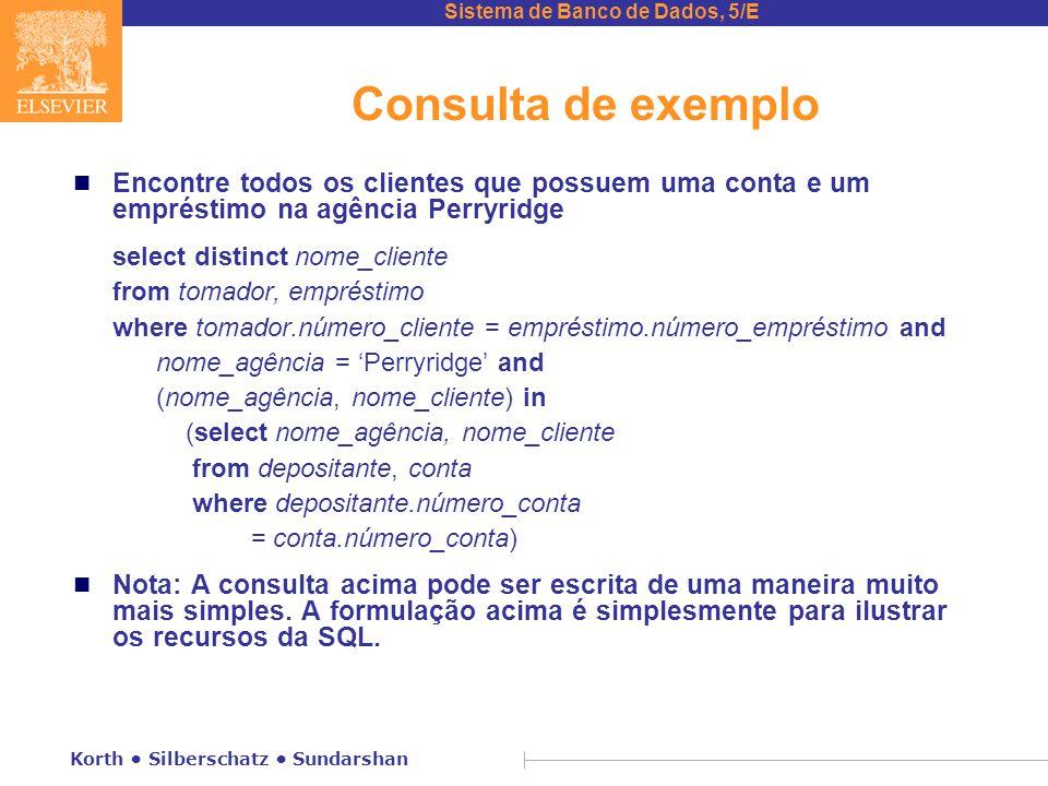 Consulta de exemplo Encontre todos os clientes que possuem uma conta e um empréstimo na agência Perryridge.