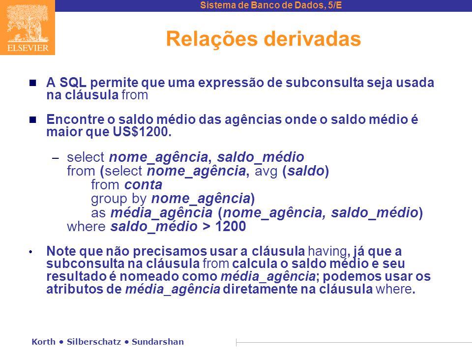 Relações derivadas A SQL permite que uma expressão de subconsulta seja usada na cláusula from.