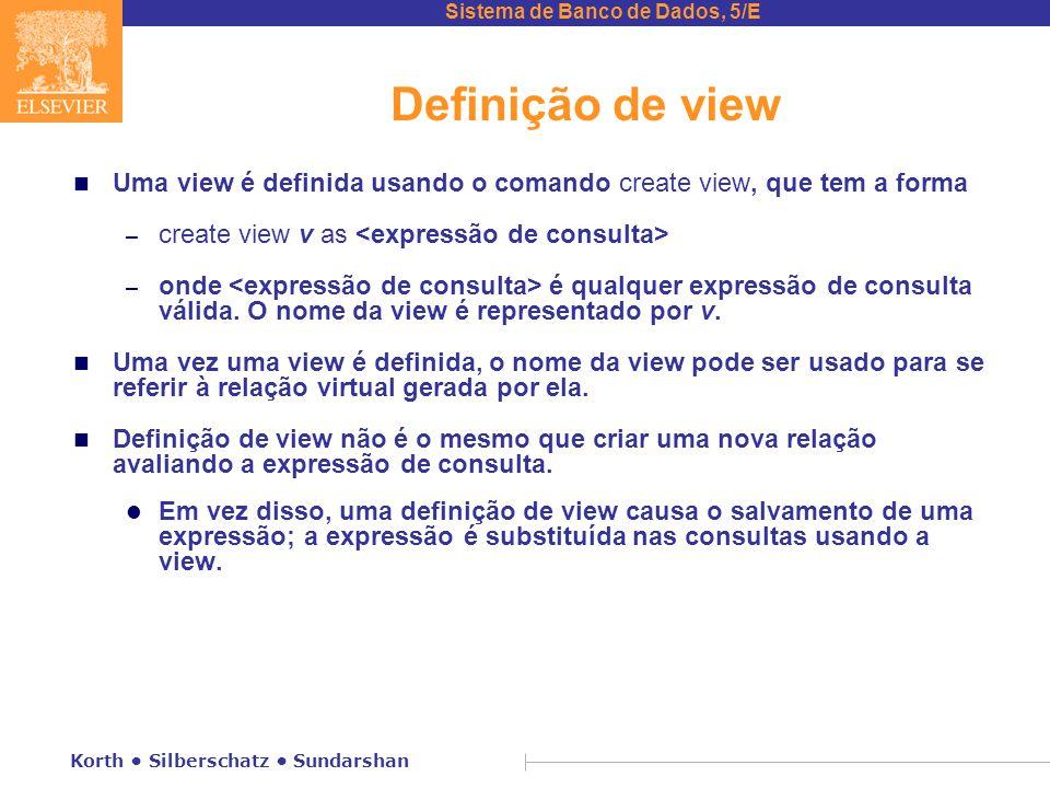 Definição de view Uma view é definida usando o comando create view, que tem a forma. create view v as <expressão de consulta>