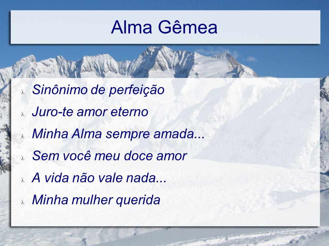 Alma Gêmea Sinônimo de perfeição Juro-te amor eterno