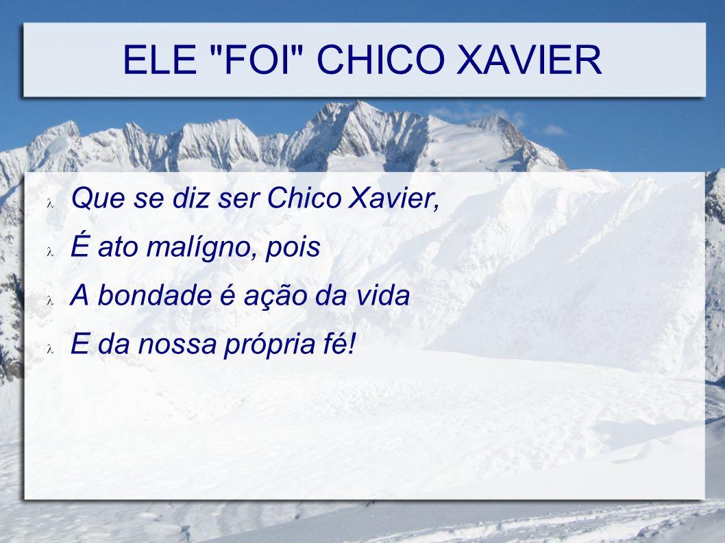 ELE FOI CHICO XAVIER Que se diz ser Chico Xavier,
