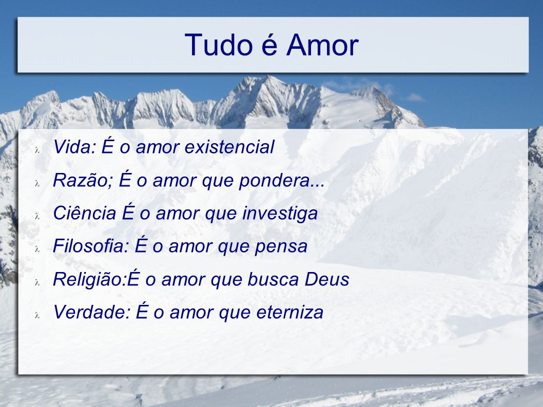 Tudo é Amor Vida: É o amor existencial Razão; É o amor que pondera...