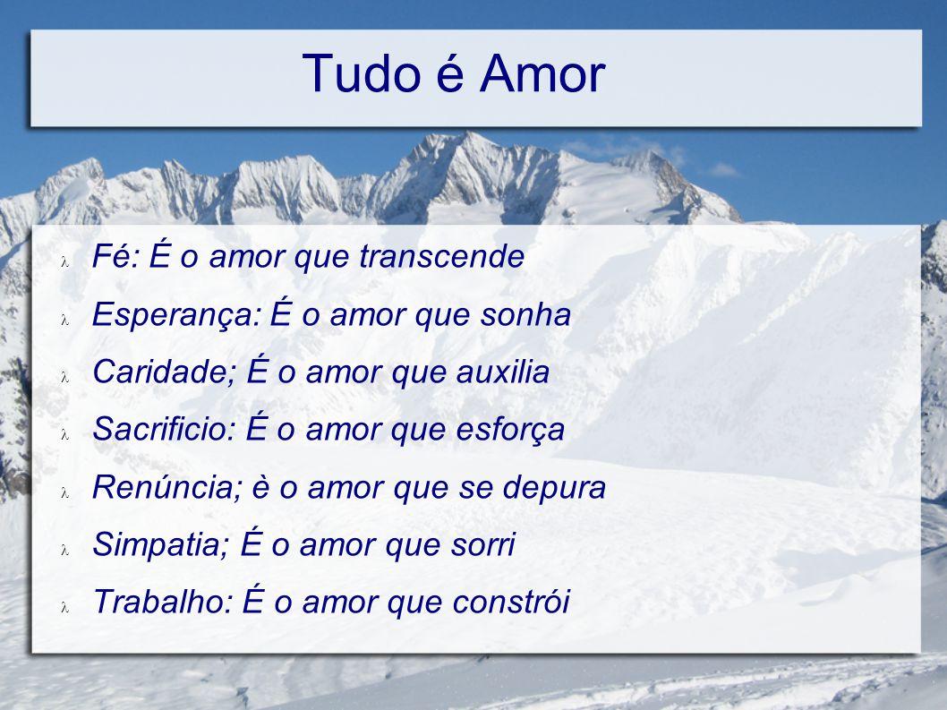 Tudo é Amor Fé: É o amor que transcende Esperança: É o amor que sonha