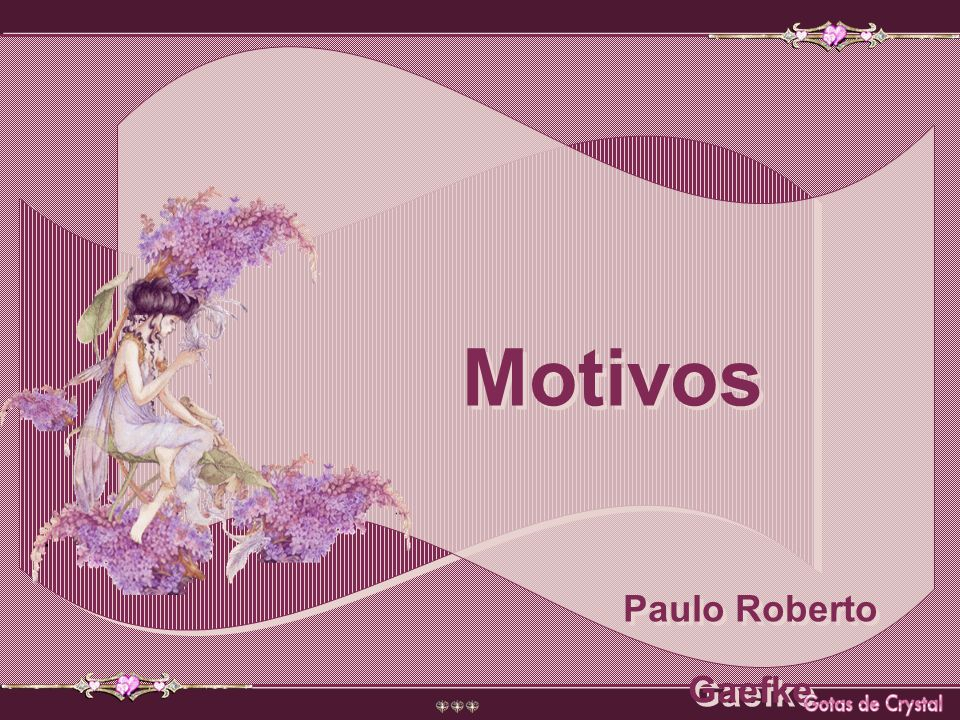 Motivos Paulo Roberto Gaefke