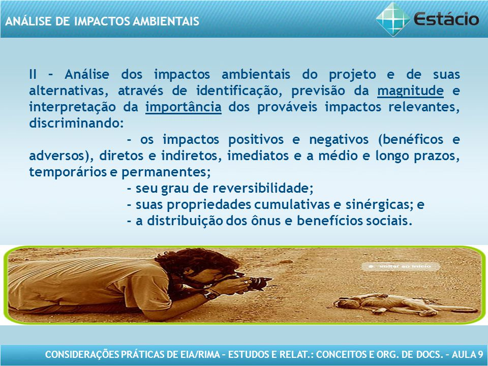 II – Análise dos impactos ambientais do projeto e de suas alternativas, através de identificação, previsão da magnitude e interpretação da importância dos prováveis impactos relevantes, discriminando: