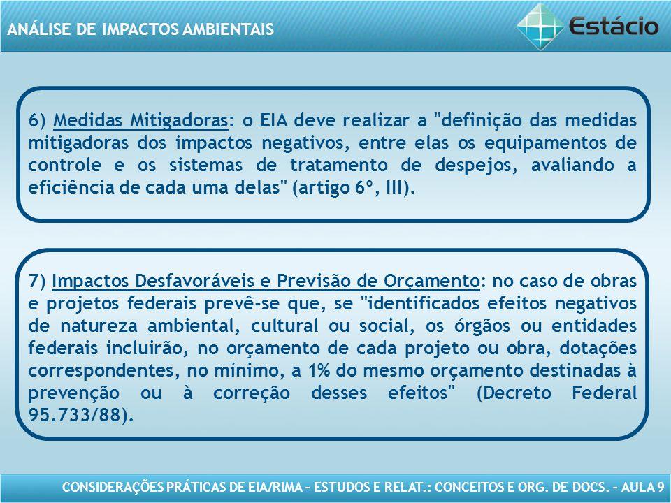 6) Medidas Mitigadoras: o EIA deve realizar a definição das medidas mitigadoras dos impactos negativos, entre elas os equipamentos de controle e os sistemas de tratamento de despejos, avaliando a eficiência de cada uma delas (artigo 6º, III).