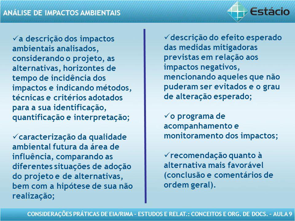 a descrição dos impactos ambientais analisados, considerando o projeto, as alternativas, horizontes de tempo de incidência dos impactos e indicando métodos, técnicas e critérios adotados para a sua identificação, quantificação e interpretação;