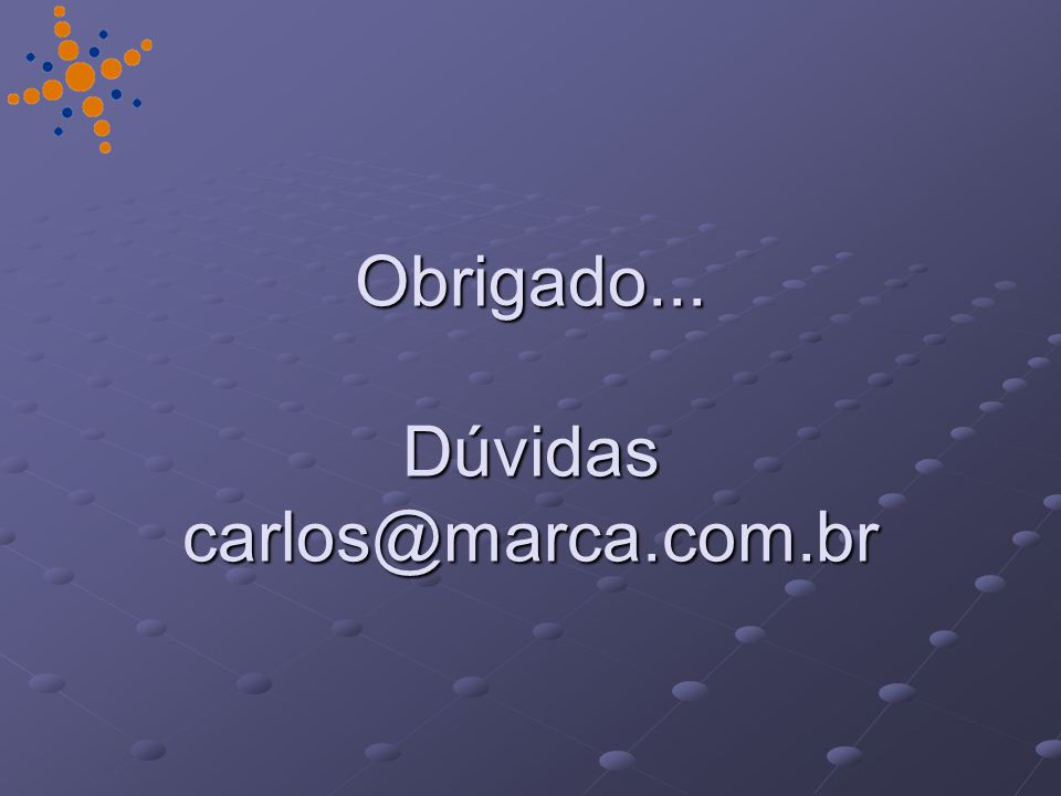 Obrigado... Dúvidas carlos@marca.com.br