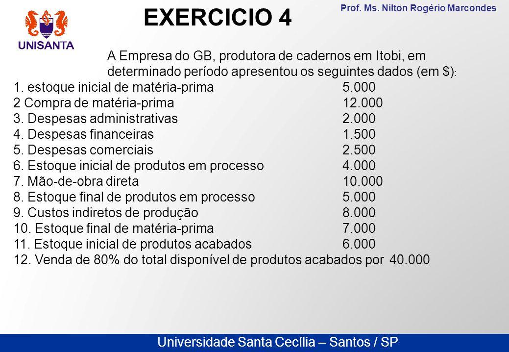 EXERCICIO 4 A Empresa do GB, produtora de cadernos em Itobi, em determinado período apresentou os seguintes dados (em $):