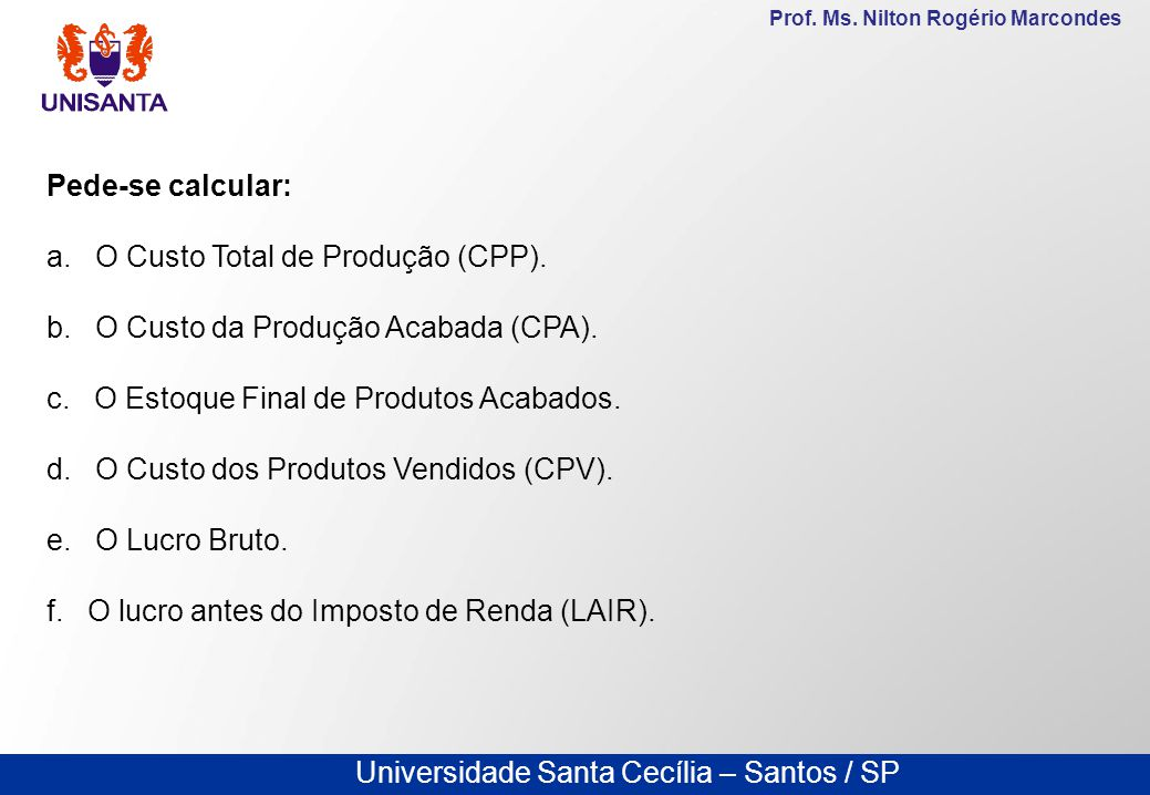 Pede-se calcular: a. O Custo Total de Produção (CPP). b. O Custo da Produção Acabada (CPA). c. O Estoque Final de Produtos Acabados.