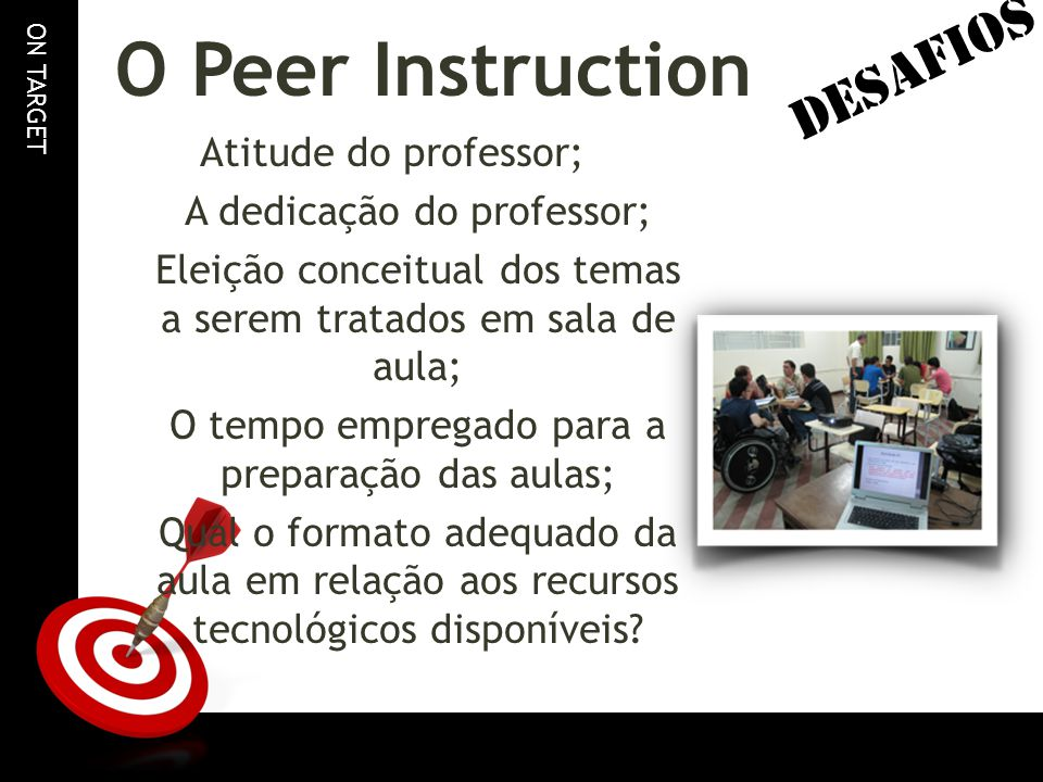 O Peer Instruction DESAFIOS Atitude do professor;