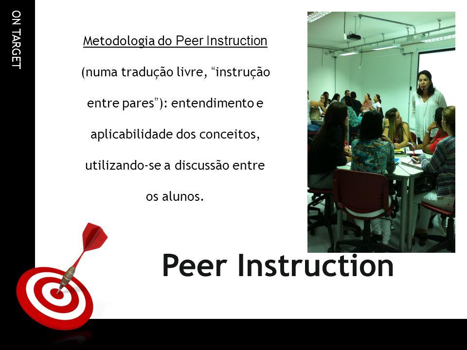 Metodologia do Peer Instruction (numa tradução livre, instrução entre pares ): entendimento e aplicabilidade dos conceitos, utilizando-se a discussão entre os alunos.