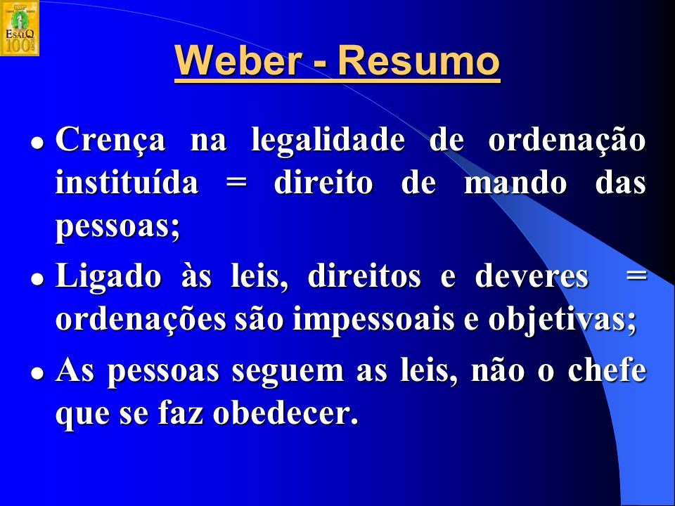 Weber - Resumo Crença na legalidade de ordenação instituída = direito de mando das pessoas;