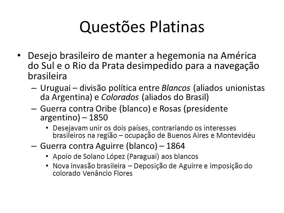 Questões Platinas Desejo brasileiro de manter a hegemonia na América do Sul e o Rio da Prata desimpedido para a navegação brasileira.
