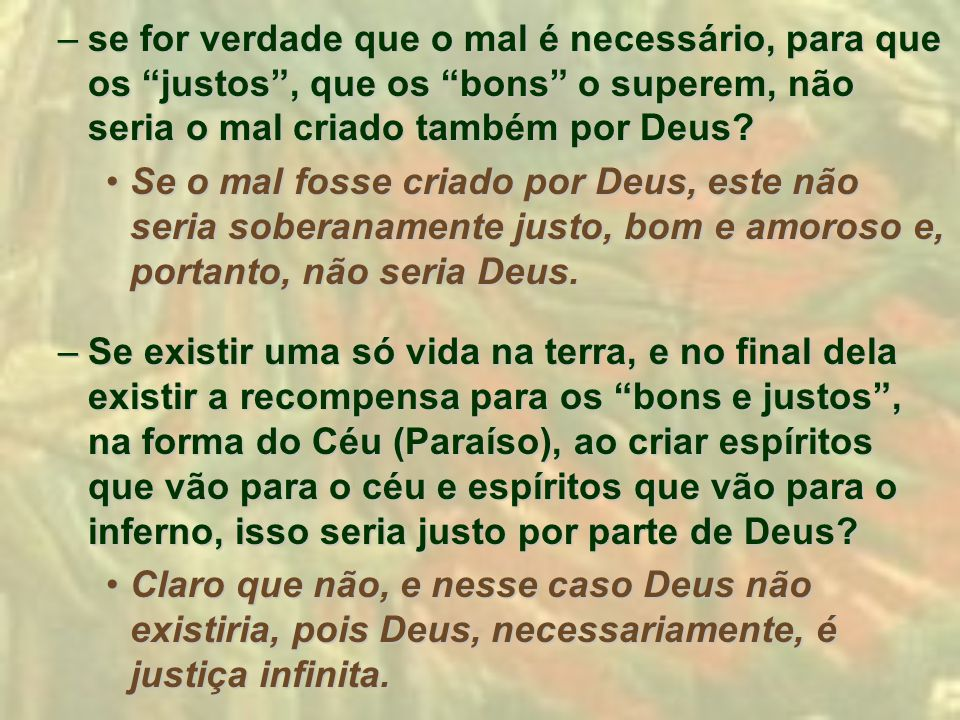 se for verdade que o mal é necessário, para que os justos , que os bons o superem, não seria o mal criado também por Deus
