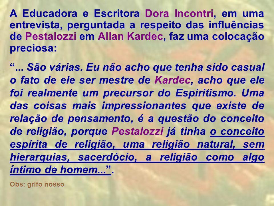 A Educadora e Escritora Dora Incontri, em uma entrevista, perguntada a respeito das influências de Pestalozzi em Allan Kardec, faz uma colocação preciosa: