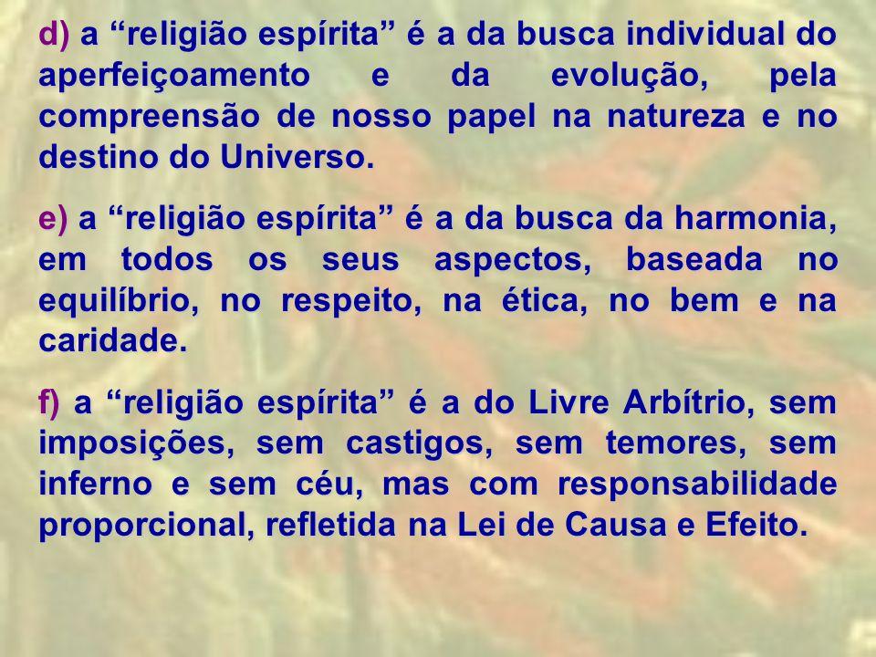 d) a religião espírita é a da busca individual do aperfeiçoamento e da evolução, pela compreensão de nosso papel na natureza e no destino do Universo.