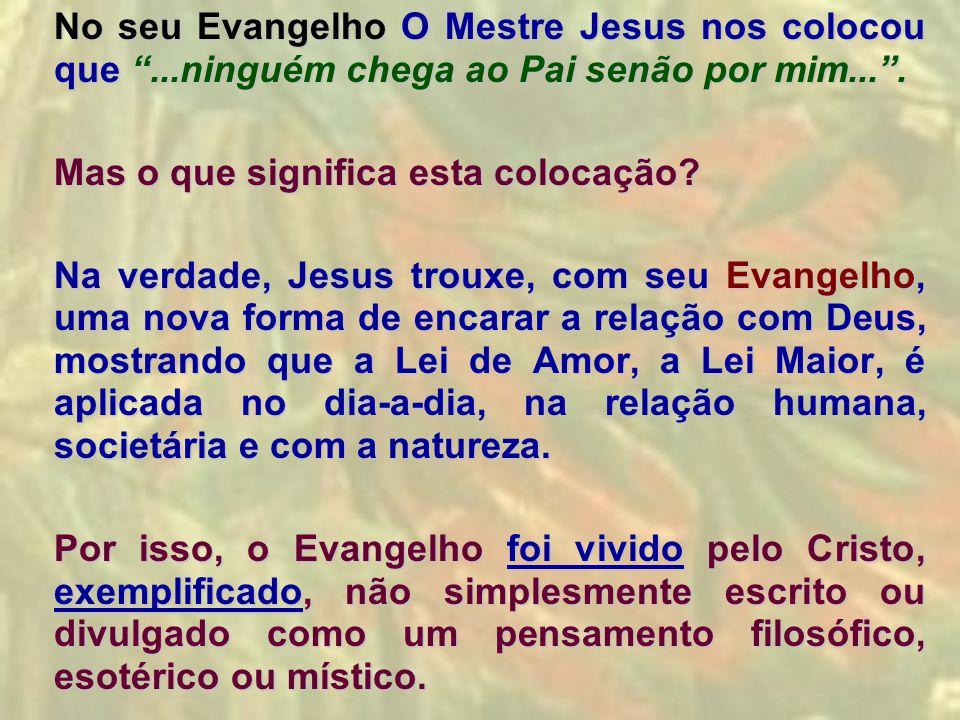 No seu Evangelho O Mestre Jesus nos colocou que