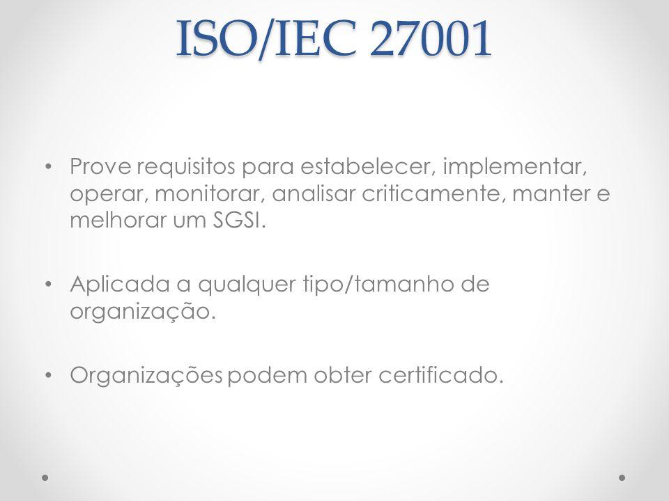 ISO/IEC 27001 Prove requisitos para estabelecer, implementar, operar, monitorar, analisar criticamente, manter e melhorar um SGSI.