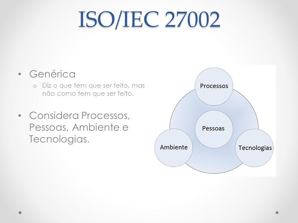 ISO/IEC 27002 Genérica. Diz o que tem que ser feito, mas não como tem que ser feito.