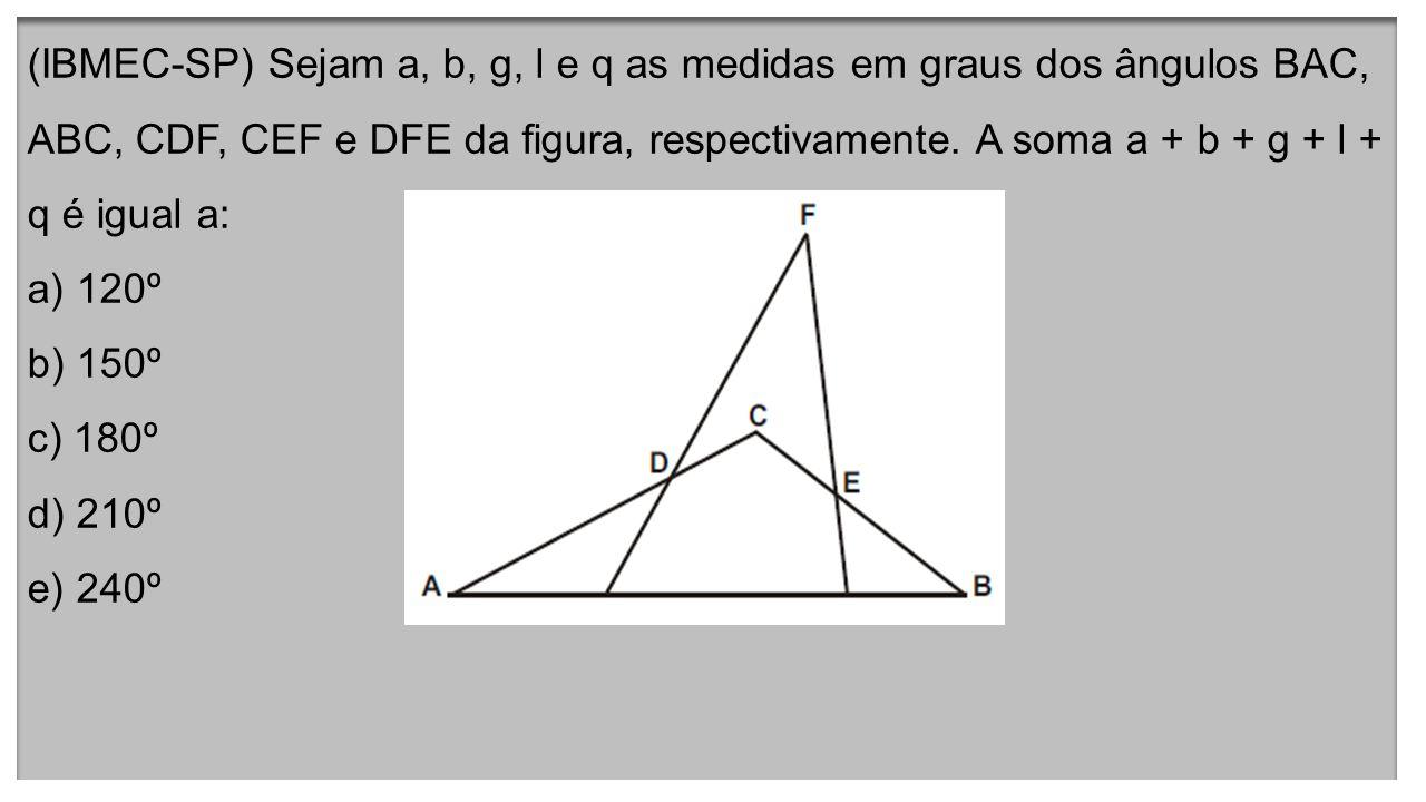 (IBMEC-SP) Sejam a, b, g, l e q as medidas em graus dos ângulos BAC, ABC, CDF, CEF e DFE da figura, respectivamente.