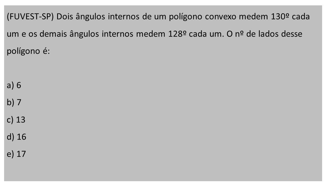 (FUVEST-SP) Dois ângulos internos de um polígono convexo medem 130º cada um e os demais ângulos internos medem 128º cada um.